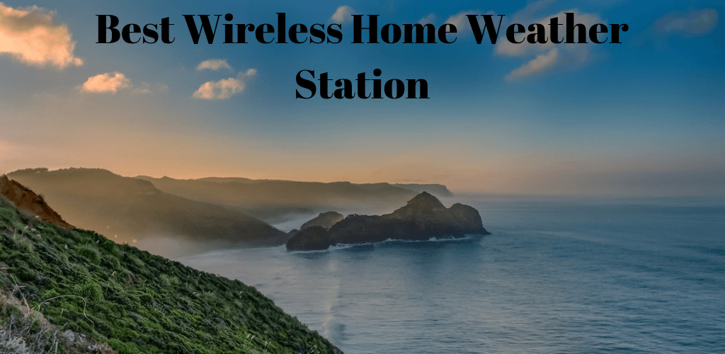 Best Wireless Home Weather Station